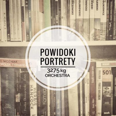 Powidoki/Portrety – Ygor Przebindowski / 3275 kg Orchestra